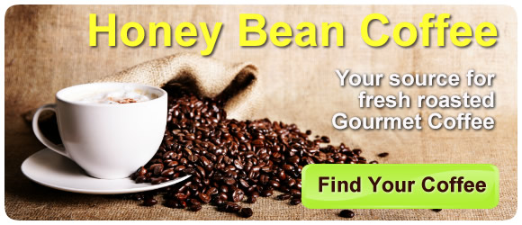 Honey Bean Coffee, your source for fresh roasted gourmet coffee, click here to view our coffee